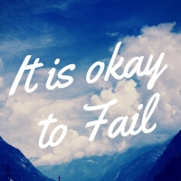 It is OKAY to Fail