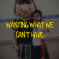 Wanting What We Can't Have