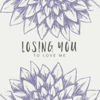 Losing You to Love Me