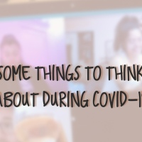 Some Things to Think About During COVID-19