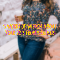 5 Words of Wisdom About Your 20's From 5 Celebs