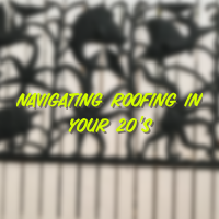 Navigating Roofing in Your 20's