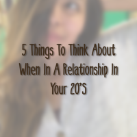 5 Things to Think About When In A Relationship in Your 20's